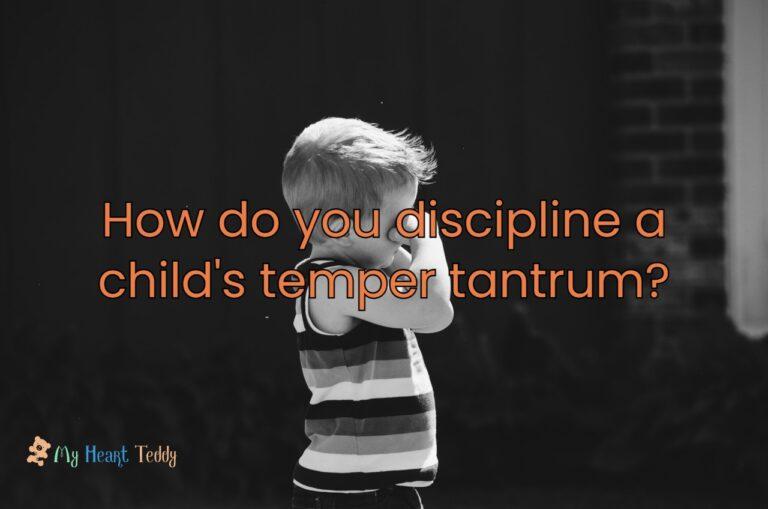 How do you discipline a child's temper tantrum?